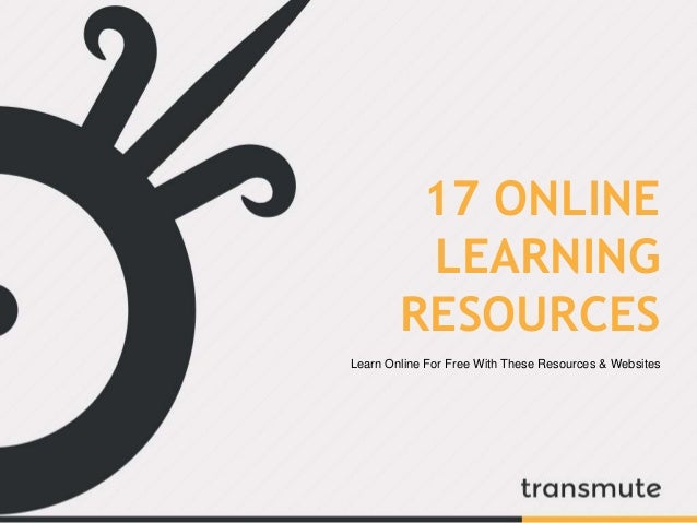 17 ONLINE  LEARNING  RESOURCES  Learn Online For Free With These Resources & Websites