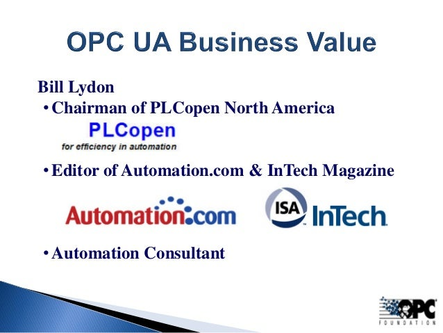 Bill Lydon  •  Chairman of PLCopen North America  •  Editor of Automation.com & InTech Magazine  •  Automation Consultant