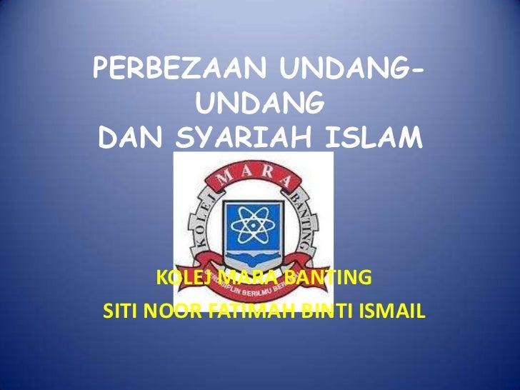 PERBEZAAN UNDANG-UNDANGDAN SYARIAH ISLAM<br />KOLEJ MARA BANTING<br />SITI NOOR FATIMAH BINTI ISMAIL<br />