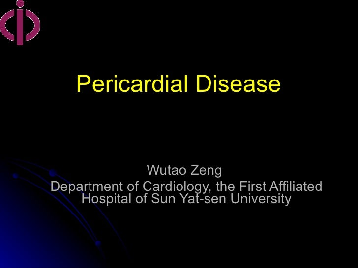 Pericardial Disease   Wutao Zeng  Department of Cardiology, the First Affiliated Hospital of Sun Yat-sen University