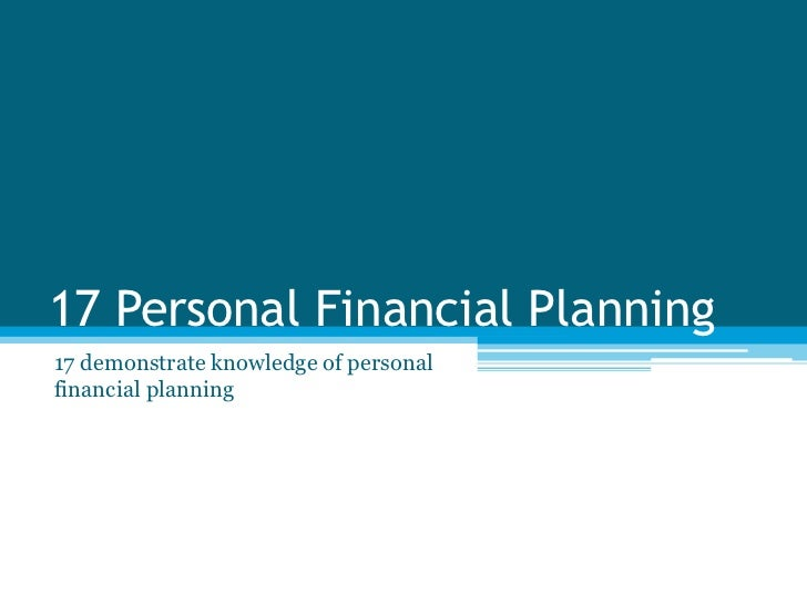 17 Personal Financial Planning17 demonstrate knowledge of personalfinancial planning