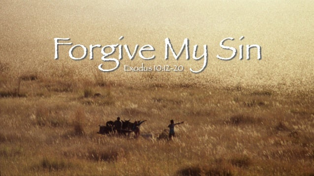 Forgive My Sin Exodus 10:12-20