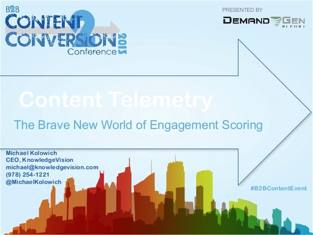 PRESENTED BYContent TelemetryThe Brave New World of Engagement Scoring#B2BContentEventMichael KolowichCEO, KnowledgeVision...
