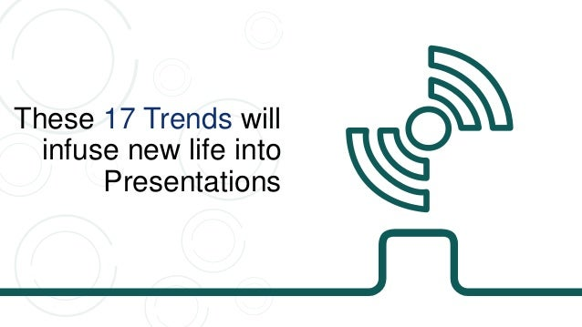 Read the detailed post on our blog READ HERE This PPT is an abridged version of the post- 17 Presentation Design Trends to...
