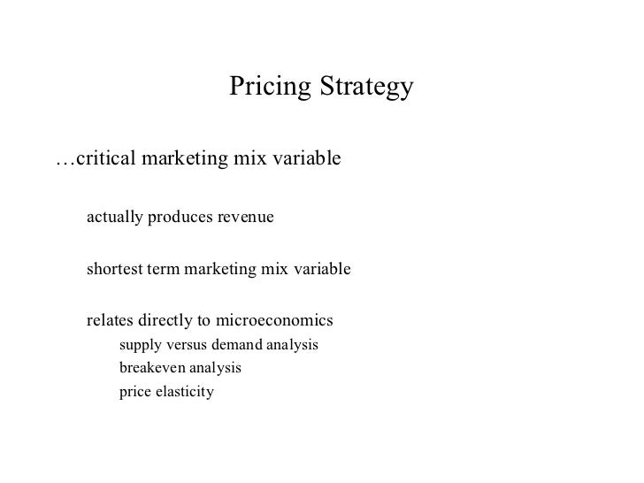 Pricing Strategy…critical marketing mix variable   actually produces revenue   shortest term marketing mix variable   rela...