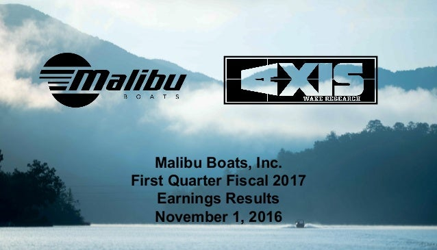 Malibu Boats, Inc. First Quarter Fiscal 2017 Earnings Results November 1, 2016