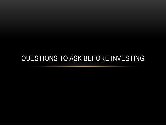 QUESTIONS TO ASK BEFORE INVESTING