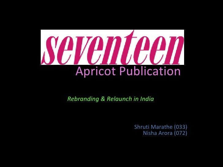 Apricot Publication Rebranding & Relaunch in India   Shruti Marathe (033) Nisha Arora (072)