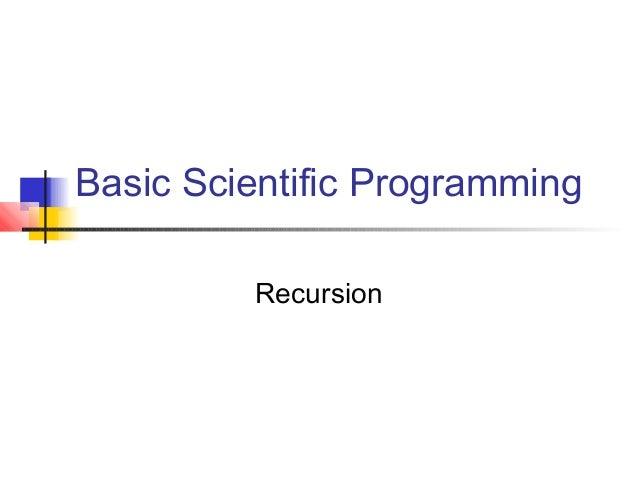 Basic Scientific Programming Recursion