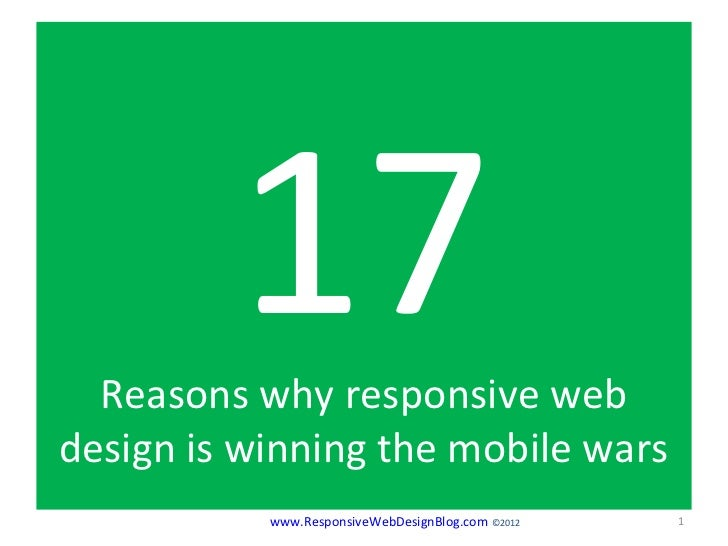 17  Reasons why responsive webdesign is winning the mobile wars           www.ResponsiveWebDesignBlog.com ©2012   1