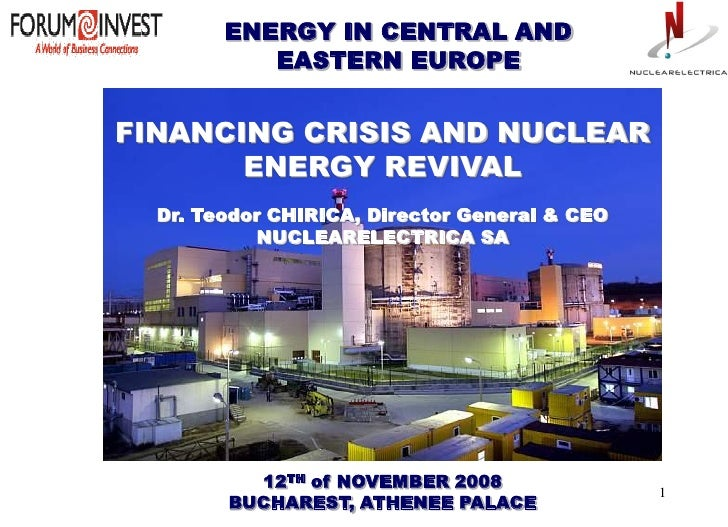 ENERGY IN CENTRAL AND            EASTERN EUROPE   FINANCING CRISIS AND NUCLEAR        ENERGY REVIVAL   Dr. Teodor CHIRICA,...