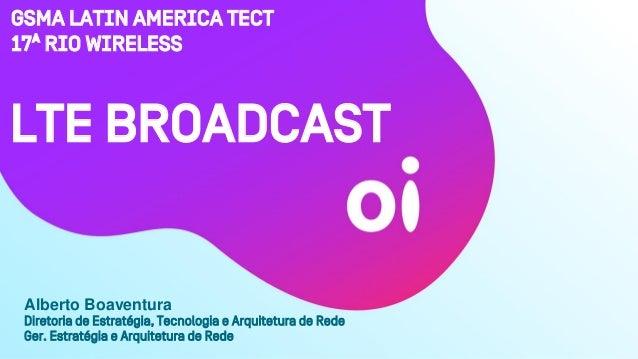 GSMA Latin amErica TECT 17ª Rio Wireless Diretoria de Estratégia, Tecnologia e Arquitetura de Rede Ger. Estratégia e Arqui...