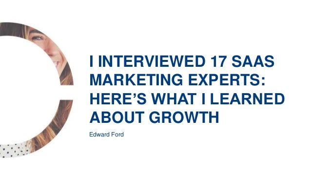 Edward Ford I INTERVIEWED 17 SAAS MARKETING EXPERTS: HERE'S WHAT I LEARNED ABOUT GROWTH