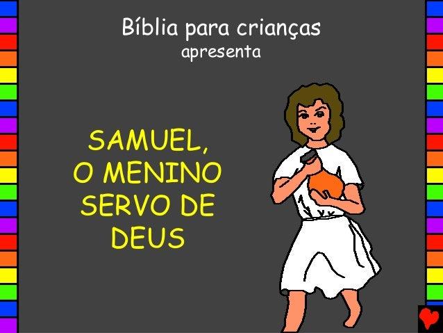 SAMUEL, O MENINO SERVO DE DEUS Bíblia para crianças apresenta