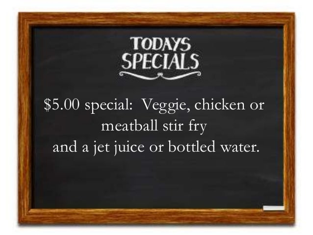 $5.00 special: Veggie, chicken or meatball stir fry and a jet juice or bottled water.