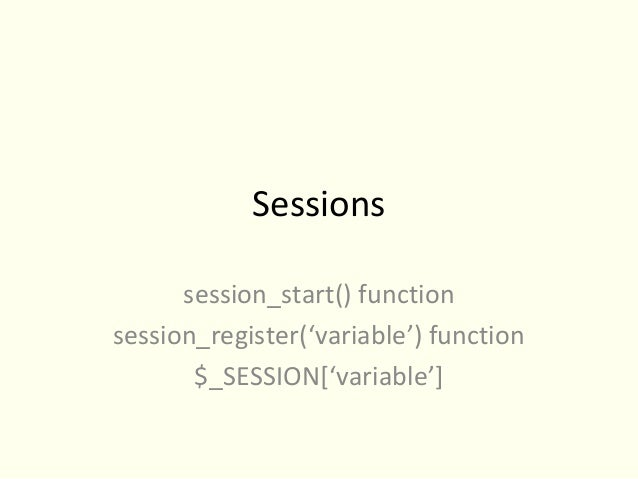Sessions      session_start() functionsession_register('variable') function       $_SESSION['variable']