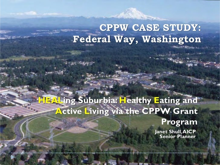 CPPW CASE STUDY:       Federal Way, WashingtonHEALing Suburbia: Healthy Eating and   Active Living via the CPPW Grant     ...