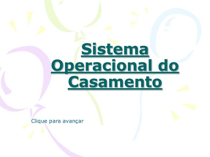 Sistema Operacional do Casamento<br />Clique para avançar<br />