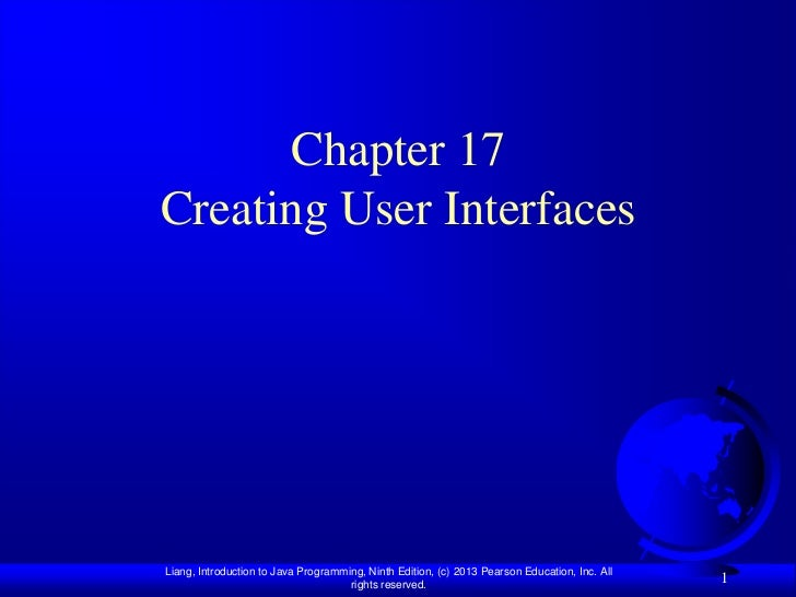 Chapter 17Creating User InterfacesLiang, Introduction to Java Programming, Ninth Edition, (c) 2013 Pearson Education, Inc....