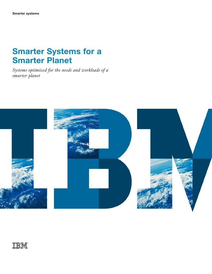Smarter systemsSmarter Systems for aSmarter PlanetSystems optimized for the needs and workloads of asmarter planet