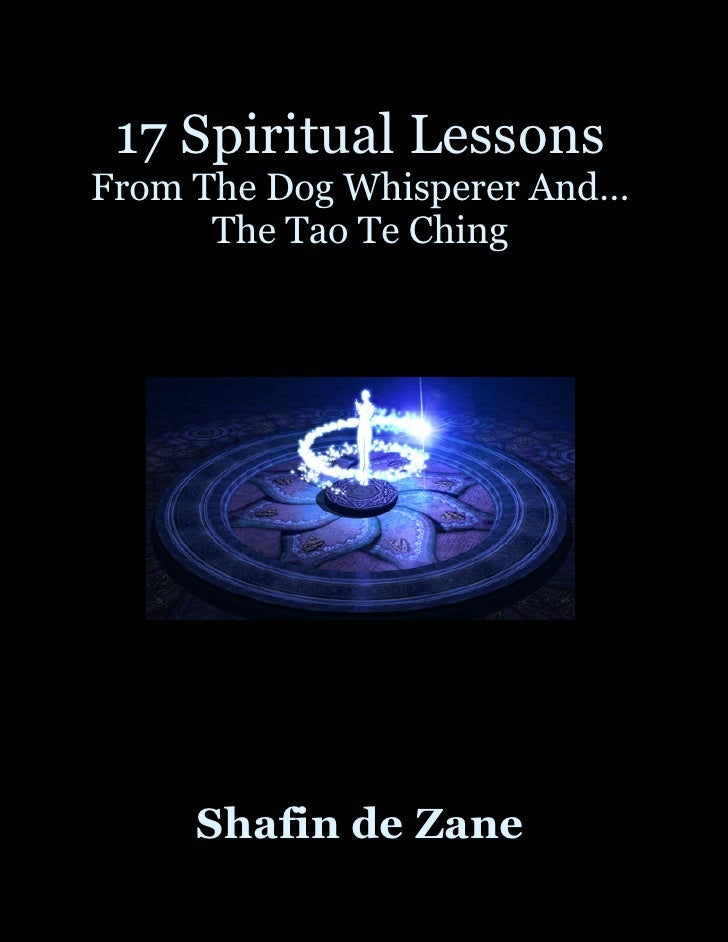 17 Spiritual Lessons From The Dog Whisperer And…       The Tao Te Ching          Shafin de Zane