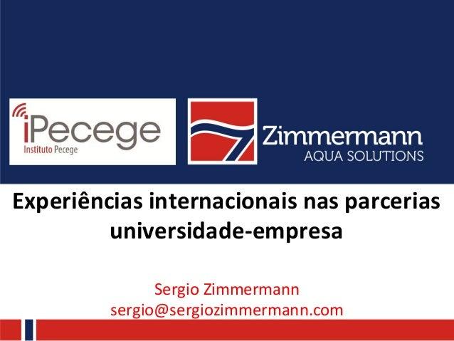Experiências  internacionais  nas  parcerias   universidade-‐empresa   Sergio  Zimmermann     sergio@serg...