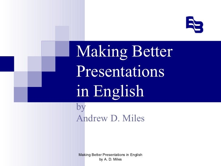 Making Better Presentations in English by  Andrew D. Miles   Making Better Presentations in English by A. D. Miles