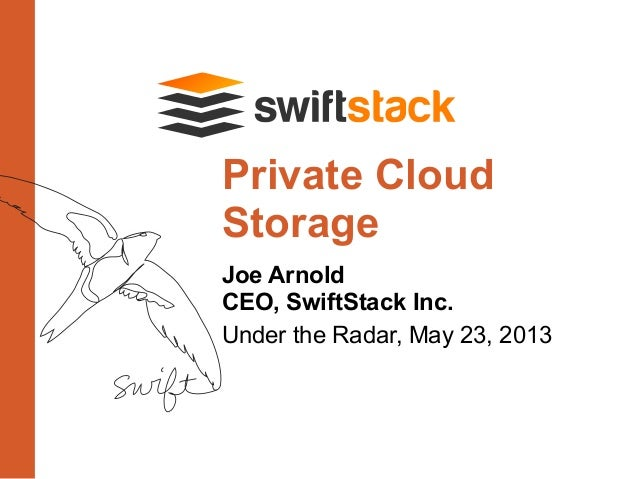 Joe ArnoldCEO, SwiftStack Inc.Under the Radar, May 23, 2013Private CloudStorage