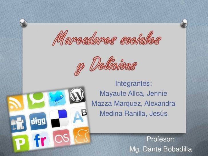 Marcadores sociales<br />y Delicious<br />Integrantes:<br />Mayaute Allca, Jennie<br />Mazza Marquez, Alexandra<br />Medin...