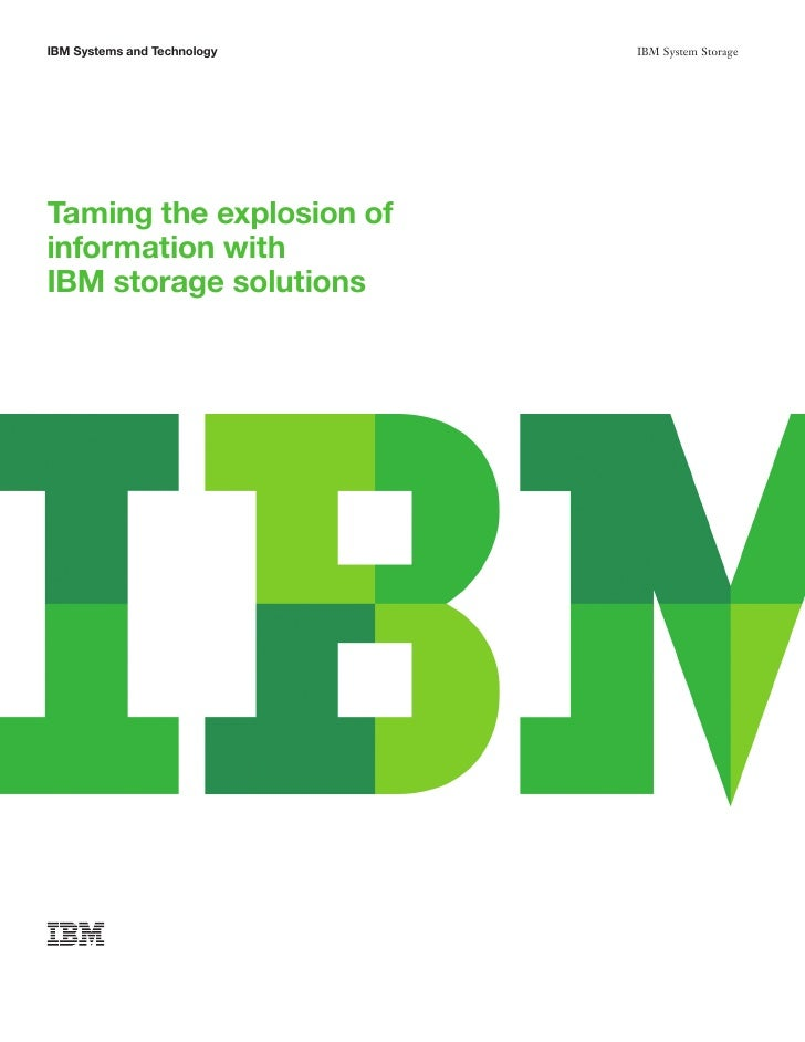 IBM Systems and Technology   IBM System StorageTaming the explosion ofinformation withIBM storage solutions