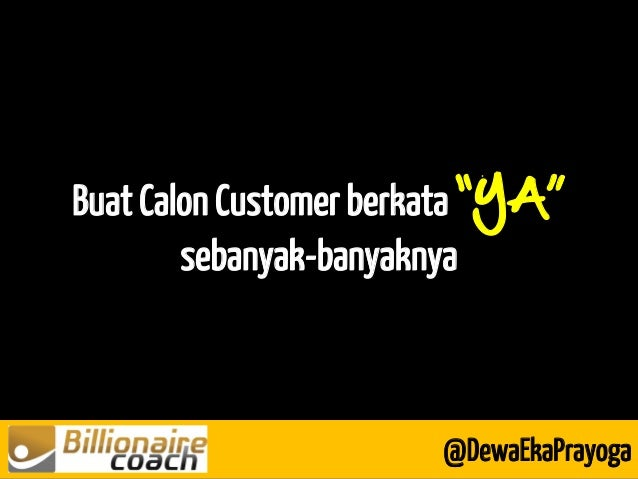 "Buat Calon Customer berkata ""YA"" sebanyak-banyaknya @DewaEkaPrayoga"