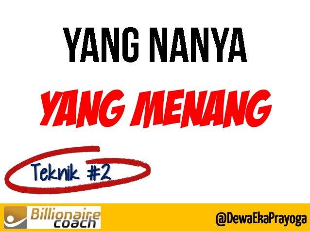 YANG MENANG Teknik #2 @DewaEkaPrayoga