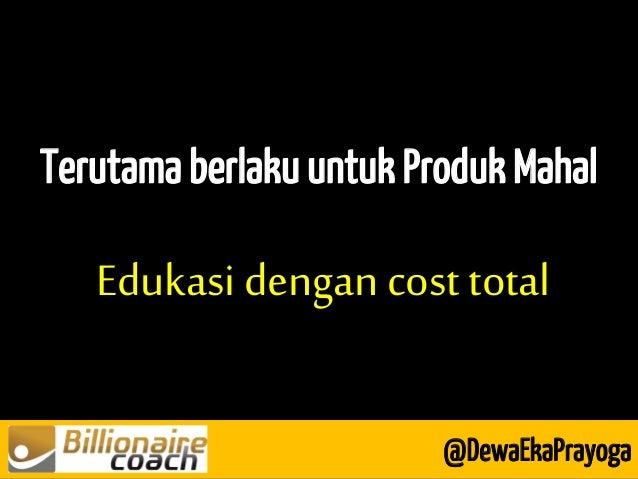 Terutama berlaku untuk Produk Mahal Edukasi dengancost total @DewaEkaPrayoga