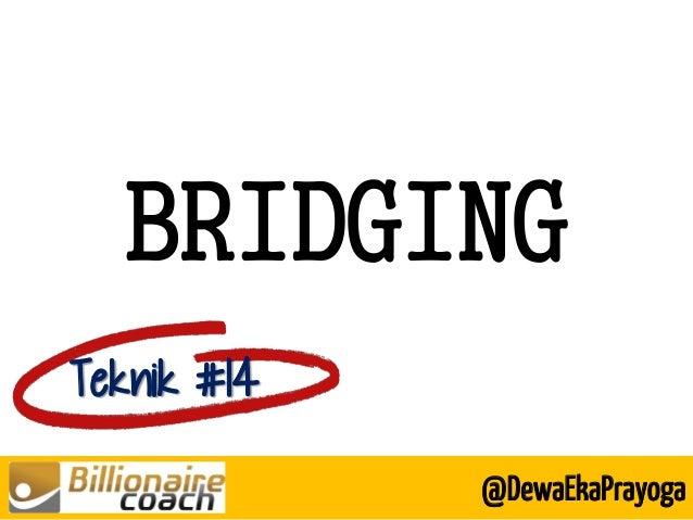 BRIDGING Teknik #14 @DewaEkaPrayoga