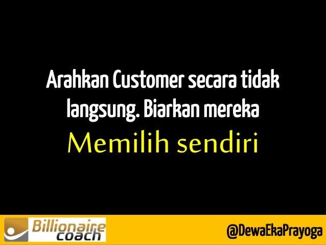 Arahkan Customer secara tidak langsung. Biarkan mereka Memilih sendiri @DewaEkaPrayoga