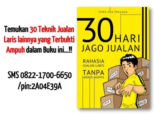 Temukan 30 Teknik Jualan Laris lainnya yang Terbukti Ampuh dalam Buku ini...!! SMS 0822-1700-6650 /pin:2A04E39A