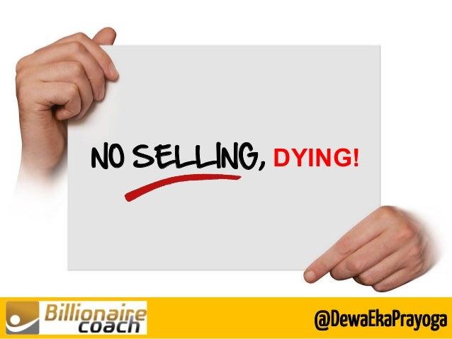 NO SELLING, DYING! @DewaEkaPrayoga