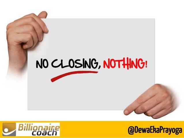 NO CLOSING, NOTHING! @DewaEkaPrayoga