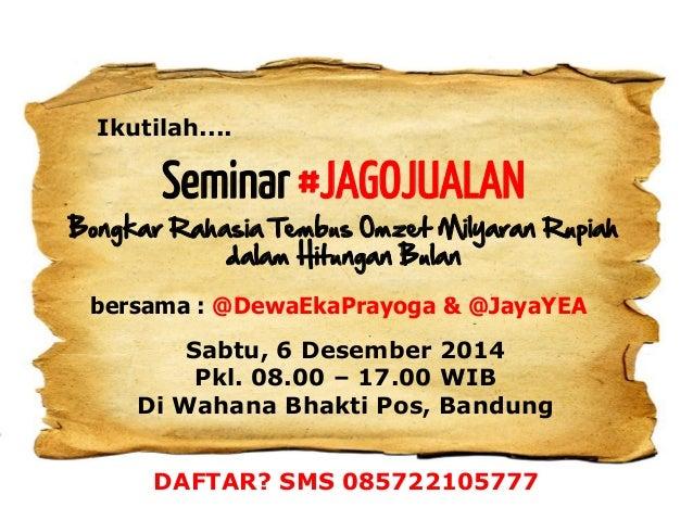 Seminar #JAGOJUALAN Bongkar Rahasia Tembus Omzet Milyaran Rupiah dalam Hitungan Bulan Ikutilah.... Sabtu, 6 Desember 2014 ...