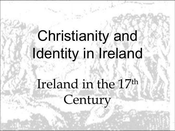 Christianity andIdentity in IrelandIreland in the 17   th     Century