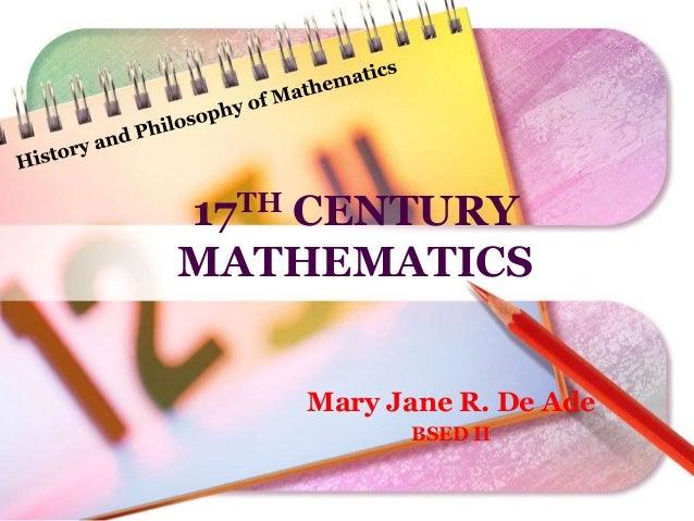 17TH CENTURY MATHEMATICS Mary Jane R. De Ade BSED II