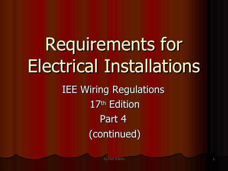 Requirements for Electrical Installations IEE Wiring Regulations  17 th  Edition Part 4  (continued)