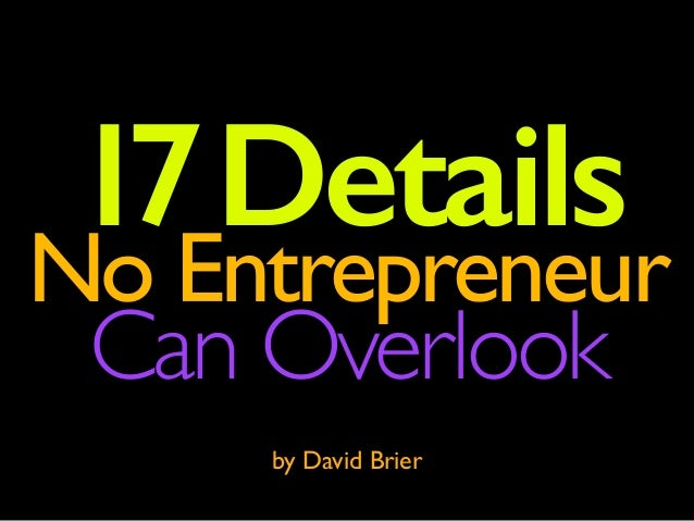 17Details No Entrepreneur Can Overlook by David Brier