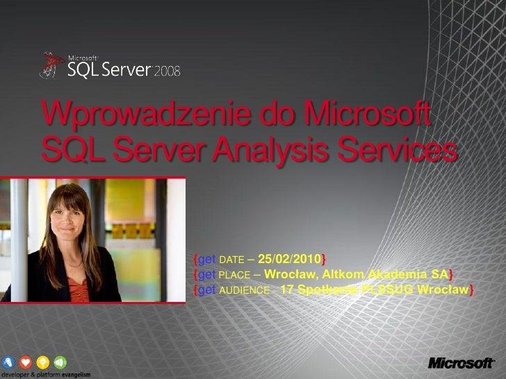 Wprowadzenie do Microsoft SQL Server Analysis Services             {get DATE – 25/02/2010}           {get PLACE – Wrocław,...