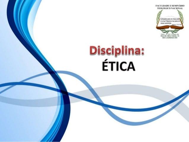 FACULDADE E SEMINÁRIOS TEOLÓGICO NACIONAL DISCIPLINA: ÉTICA ORIENTAÇÕES O Slide aqui apresentado, tem como objetivo aprese...