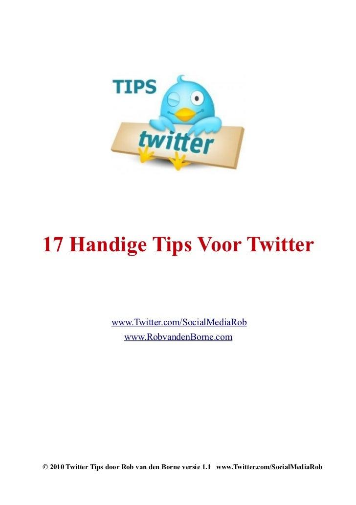 17 Handige Tips Voor Twitter                    www.Twitter.com/SocialMediaRob                        www.RobvandenBorne.c...