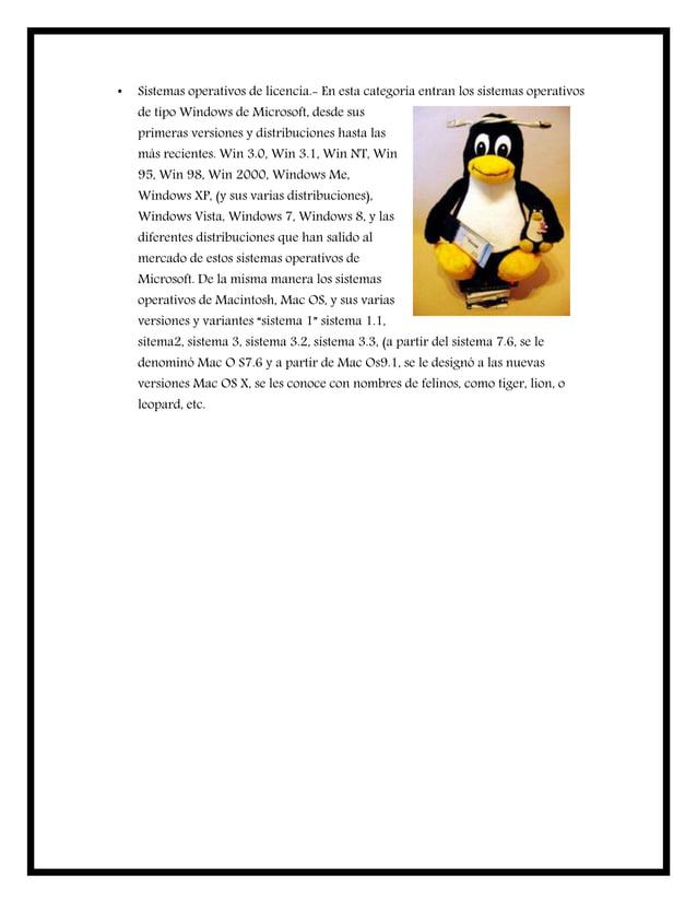 • Sistemas operativos de licencia.- En esta categoría entran los sistemas operativos de tipo Windows de Microsoft, desde s...