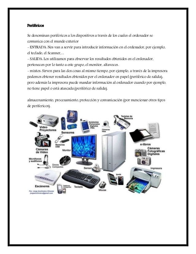Periféricos Se denominan periféricos a los dispositivos a través de los cuales el ordenador se comunica con el mundo exter...