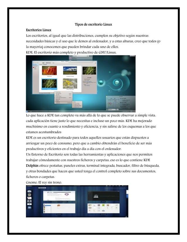 Tipos de escritorio Linux Escritorios Linux Los escritorios, al igual que las distribuciones, cumplen su objetivo según nu...