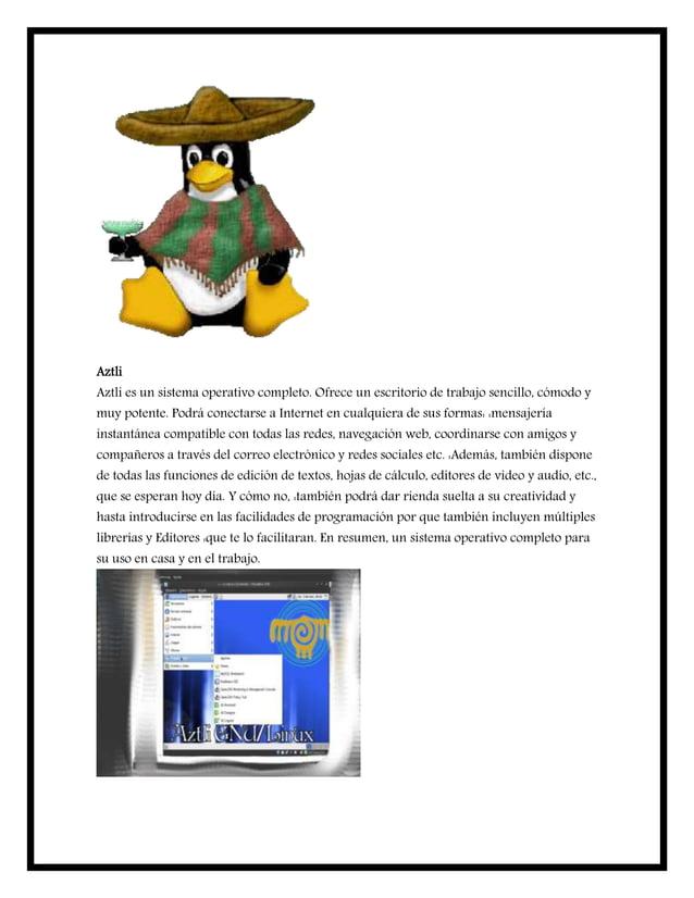 Aztli Aztli es un sistema operativo completo. Ofrece un escritorio de trabajo sencillo, cómodo y muy potente. Podrá conect...